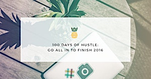 100 days of hustle: Go all in to finish 2016