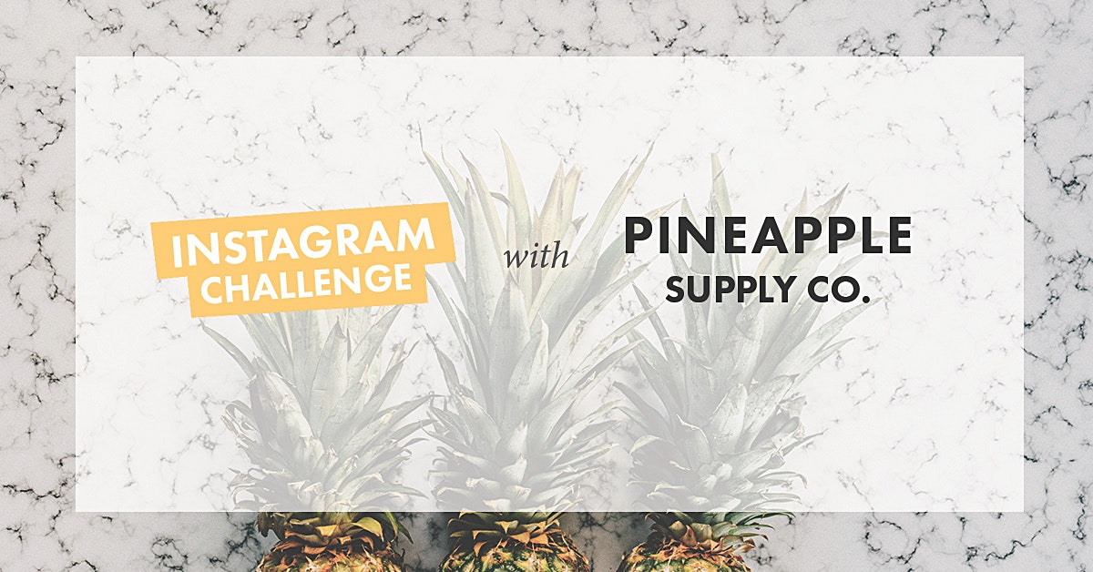 Instagram challenge with Pineapple Supply Co