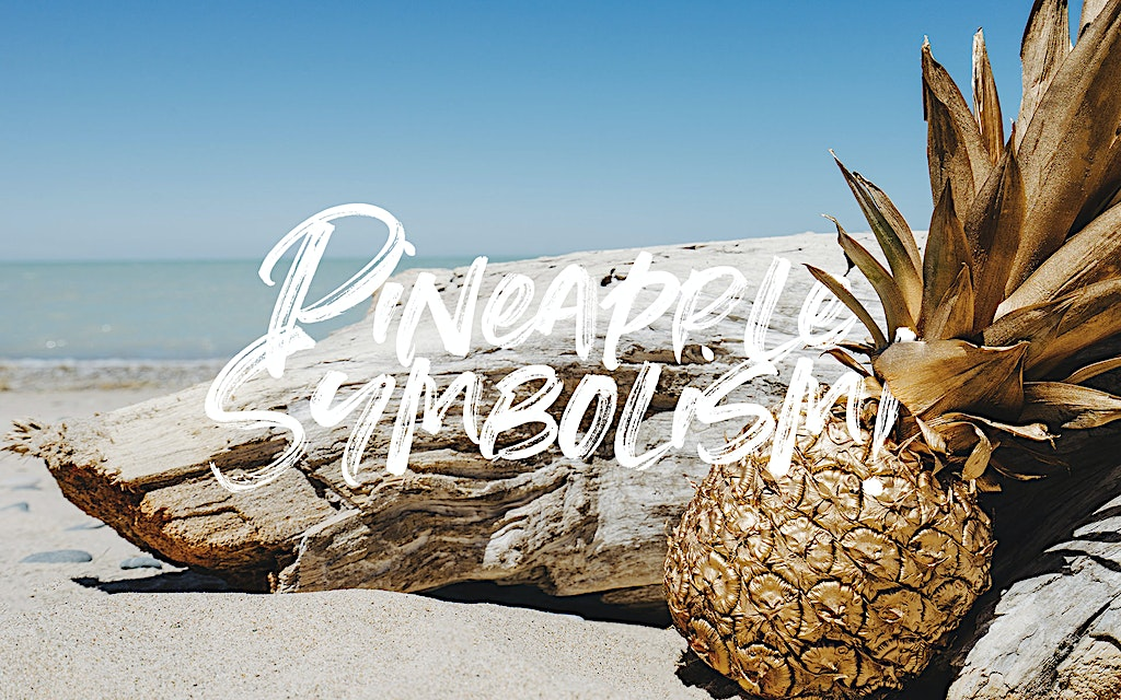 Pineapple Symbolism and Why pineapples are popular!
