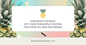 Pineapple Fridays! Get Your Pineapple Photos Featured on Our Instagram Profile